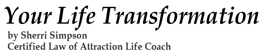 Your Life Transformation by Sherri Simpson, Certified Law of Attraction Life Coach